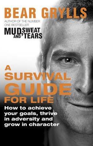 A Survival Guide for Life af Bear Grylls