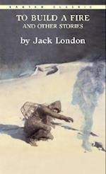 To Build a Fire, and Other Stories af Jack London