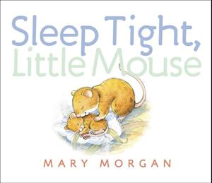 Sleep Tight, Little Mouse af Mary Morgan
