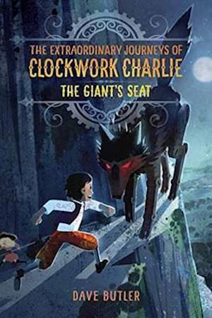Bog, hardback The Giant's Seat (the Extraordinary Journeys of Clockwork Charlie) af Dave Butler