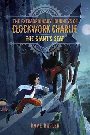 Bog, ukendt format The Giant's Seat (the Extraordinary Journeys of Clockwork Charlie) af Dave Butler