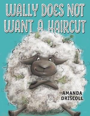 Wally Does Not Want a Haircut af Amanda Driscoll