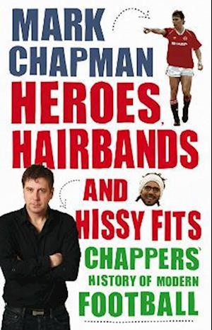 Heroes, Hairbands and Hissy Fits af Mark Chapman