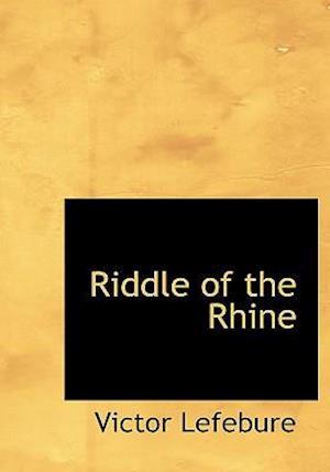 Riddle of the Rhine af Victor Lefebure, George Robert Aberigh-MacKay