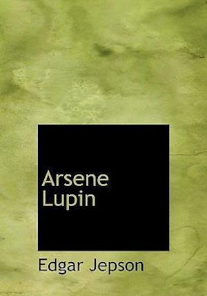 Arsene Lupin af Edgar Jepson, Maurice Leblanc