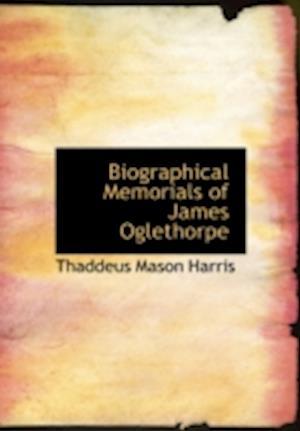 Biographical Memorials of James Oglethorpe af Thaddeus Mason Harris