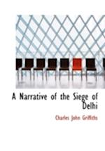 A Narrative of the Siege of Delhi af Charles John Griffiths