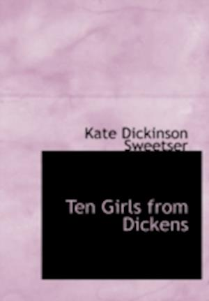 Ten Girls from Dickens af Kate Dickinson Sweetser