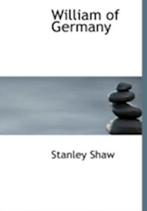 William of Germany af Stanley Shaw