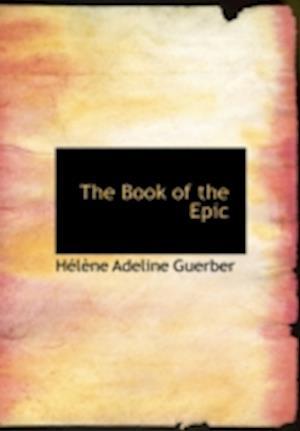 The Book of the Epic af Helene Adeline Guerber