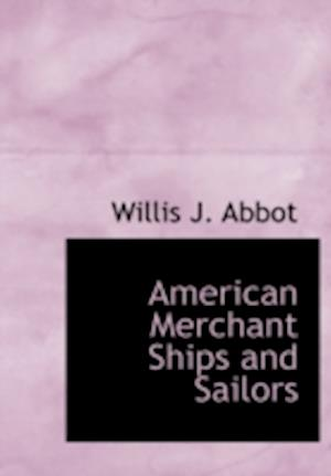 American Merchant Ships and Sailors af Willis J. Abbot