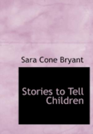 Stories to Tell Children af Sara Cone Bryant