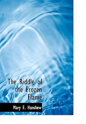 The Riddle of the Frozen Flame af Thomas W. Hanshew, Mary E. Hanshew