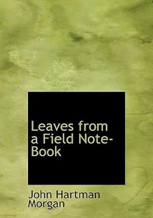 Leaves from a Field Note-Book af John Hartman Morgan