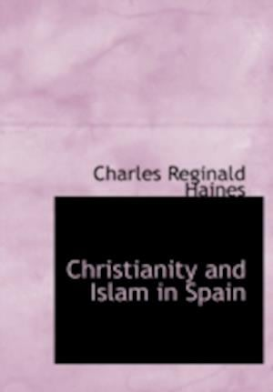 Christianity and Islam in Spain af Charles Reginald Haines