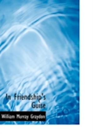 In Friendship's Guise af William Murray Graydon