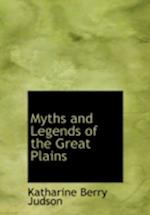 Myths and Legends of the Great Plains af Katharine Berry Judson