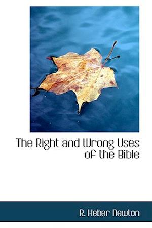 The Right and Wrong Uses of the Bible af R. Heber Newton