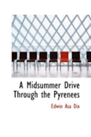 A Midsummer Drive Through the Pyrenees af Edwin Asa Dix