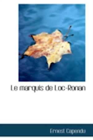 Le Marquis de Loc-Ronan af Ernest Capendu