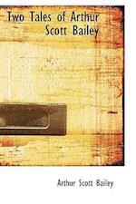 Two Tales of Arthur Scott Bailey af Arthur Scott Bailey