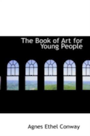 The Book of Art for Young People af William Martin Conway, Agnes Ethel Conway