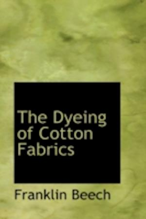 The Dyeing of Cotton Fabrics af Franklin Beech