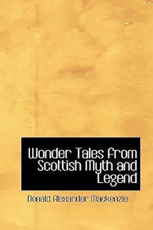 Wonder Tales from Scottish Myth and Legend af Donald Alexander Mackenzie