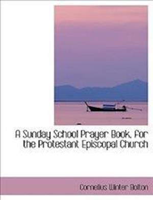 A Sunday School Prayer Book, for the Protestant Episcopal Church af Cornelius Winter Bolton