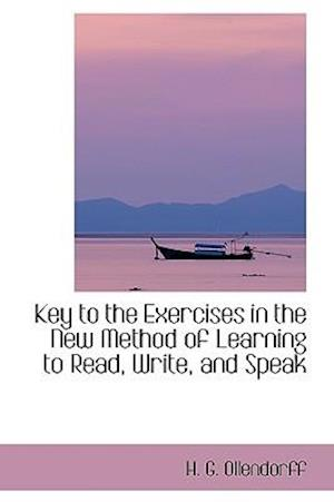 Key to the Exercises in the New Method of Learning to Read, Write, and Speak af Heinrich Gottfried Ollendorff
