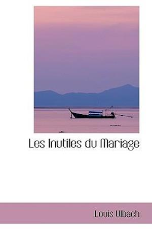 Les Inutiles Du Mariage af Louis Ulbach