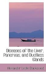 Diseases of the Liver, Pancreas, and Ductless Glands af Alexander Leslie Blackwood