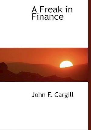 A Freak in Finance af John F. Cargill