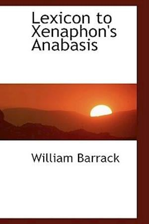 Lexicon to Xenaphon's Anabasis af William Barrack