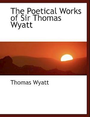 The Poetical Works of Sir Thomas Wyatt af Thomas Wyatt
