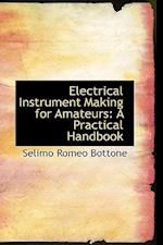 Electrical Instrument Making for Amateurs af Selimo Romeo Bottone
