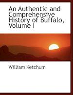 An Authentic and Comprehensive History of Buffalo, Volume I af William Ketchum