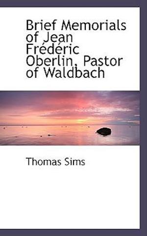 Brief Memorials of Jean Frederic Oberlin, Pastor of Waldbach af Thomas Sims