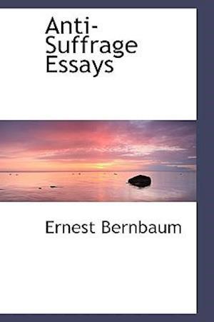 Anti-Suffrage Essays af Ernest Bernbaum
