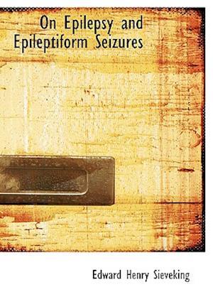 On Epilepsy and Epileptiform Seizures af Edward Henry Sieveking