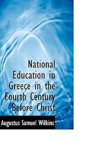National Education in Greece in the Fourth Century Before Christ af Augustus Samuel Wilkins