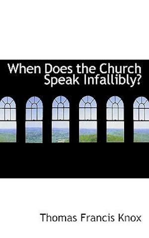 When Does the Church Speak Infallibly? af Thomas Francis Knox