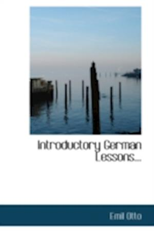 Introductory German Lessons... af Emil Otto