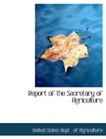 Report of the Secretary of Agriculture af United States Dept Of Agriculture