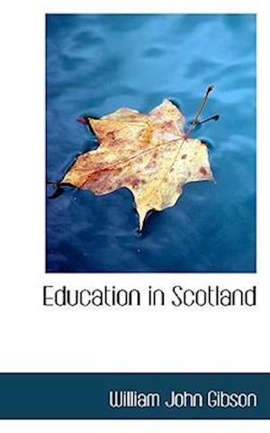 Education in Scotland af William John Gibson