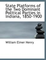 State Platforms of the Two Dominant Political Parties in Indiana, 1850-1900 af William Elmer Henry