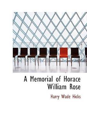 A Memorial of Horace William Rose af Harry Wade Hicks
