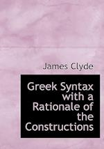 Greek Syntax with a Rationale of the Constructions af James Clyde