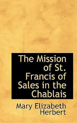 The Mission of St. Francis of Sales in the Chablais af Mary Elizabeth Herbert