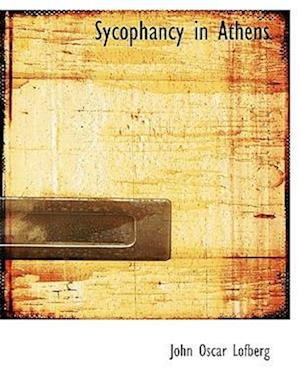 Sycophancy in Athens af John Oscar Lofberg